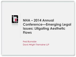 NHA � 2014 Annual Conference�Emerging Legal Issues: Litigating Aesthetic Flows