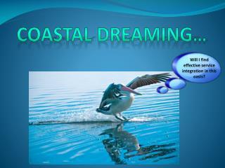 Coastal Dreaming…