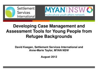 Developing Case Management and Assessment Tools for  Young  P eople  from  Refugee  B ackgrounds David Keegan, Settleme