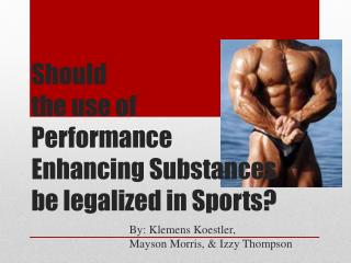 Should  the  use of Performance Enhancing Substances be legalized in Sports?