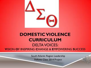 Domestic Violence  Curriculum  Delta VOICES:  V ision  o f  I nspiring  C hange &  E mpowering  S uccess
