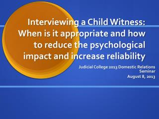 Interviewing a Child  W itness: When is it appropriate and how to reduce the psychological impact and increase reliabil