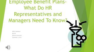 Employee Benefit Plans- What Do  HR Representatives and  Managers Need  To Know?