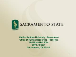 California State University, Sacramento Office of Human Resources – Benefits  Del Norte Hall 3004 6000 J Street  Sacra