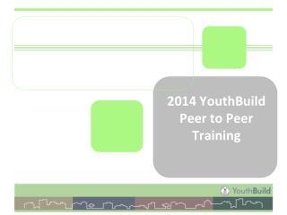 2014  YouthBuild  Peer to Peer Training