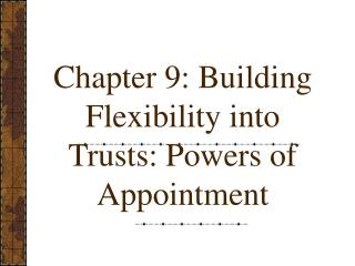 chapter 9: building flexibility into trusts: powers of appointment