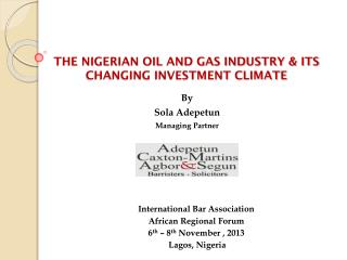 THE NIGERIAN OIL AND GAS INDUSTRY & ITS CHANGING INVESTMENT CLIMATE