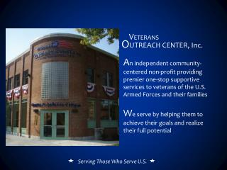 A n independent community-centered non-profit providing premier one-stop supportive services to veterans of the U.S. Ar