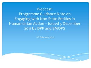 Webcast: Programme Guidance Note on  Engaging with Non-State Entities in  Humanitarian  Action – Issued 5 December 2011