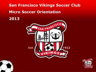 San Francisco Vikings Soccer  Club Micro Soccer Orientation 2013
