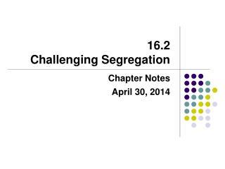 16.2 Challenging Segregation