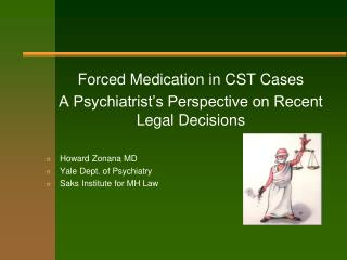 Forced Medication in CST Cases A Psychiatrist's Perspective on Recent Legal Decisions Howard Zonana MD Yale Dept. of