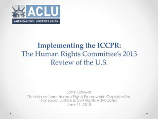 Implementing the ICCPR:  The  Human Rights Committee's 2013 Review of the U.S .