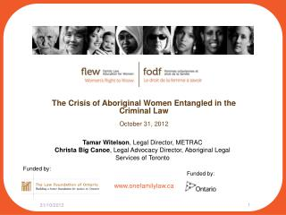 The Crisis of Aboriginal Women Entangled in the Criminal Law October 31, 2012