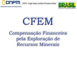 CFEM Compensação Financeira pela Exploração de Recursos Minerais