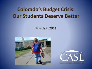Colorado's Budget Crisis: Our Students Deserve Better March 7, 2011