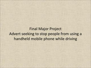 Final Major Project Advert seeking to stop people from using a handheld mobile phone while driving