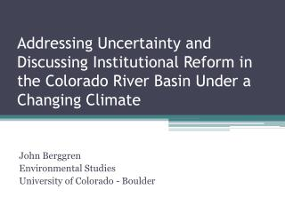 Addressing Uncertainty and Discussing Institutional Reform in the Colorado River Basin Under a Changing Climate