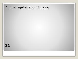 1. The legal age for drinking