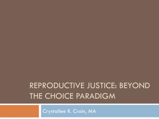 Reproductive Justice: Beyond the Choice Paradigm
