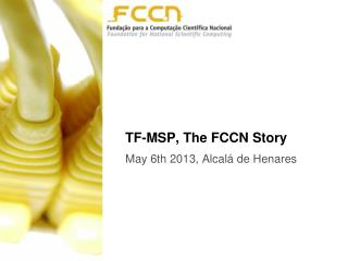 TF-MSP,  The  FCCN  Story