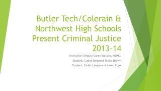 Butler Tech/Colerain & Northwest High Schools Present Criminal Justice 2013-14