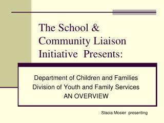 The School & Community Liaison Initiative  Presents: