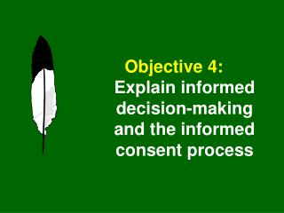 Objective 4:   Explain informed decision-making and the informed consent process