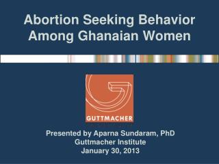 Abortion Seeking Behavior Among Ghanaian Women