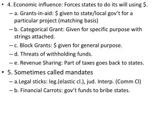 4. Economic influence: Forces states to do its will using $. a. Grants-in-aid: $ given to state/local gov't for a parti