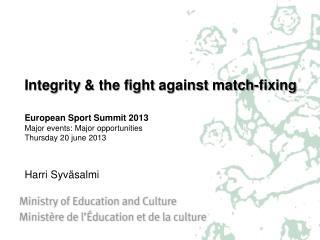 Integrity  & the  fight against match-fixing European  Sport  Summit  2013 Major  e vents : Major  opportunities Thursd