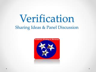 Verification Sharing Ideas & Panel Discussion