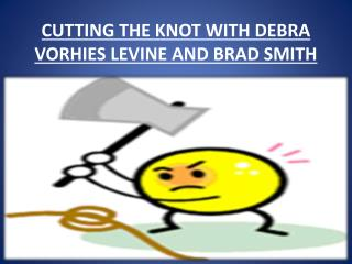 CUTTING THE KNOT WITH DEBRA VORHIES LEVINE AND BRAD SMITH