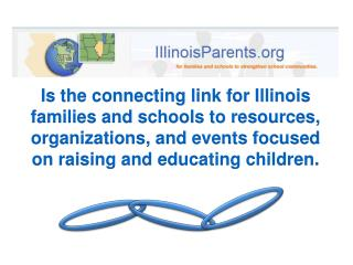Is the  connecting link for Illinois families and schools to resources, organizations, and events focused on raising an