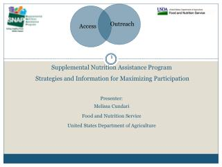 1 Supplemental Nutrition Assistance Program  Strategies and Information for Maximizing Participation Presenter:  Meliss