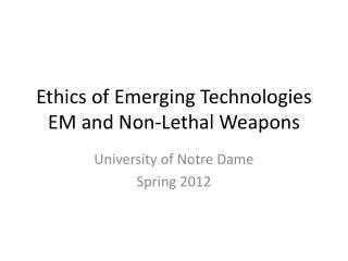 Ethics of  E merging Technologies EM and Non-Lethal Weapons