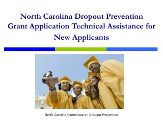 north carolina dropout prevention  grant application technical assistance for  new applicants