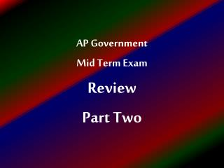 AP Government  Mid Term Exam Review Part Two