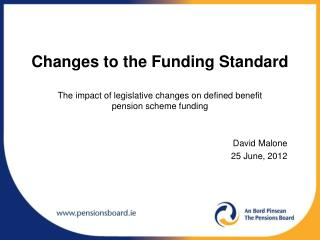 Changes to the Funding Standard  The impact of legislative changes on defined benefit  pension scheme funding