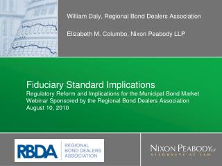 William Daly, Regional Bond Dealers Association Elizabeth M. Columbo, Nixon Peabody LLP