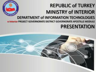 REPUBLIC of TURKEY MINISTRY of INTERIOR DEPARTMENT of INFORMATION TECHNOLOGIES e-Interior  PROJECT GOVERNORATE D I STR