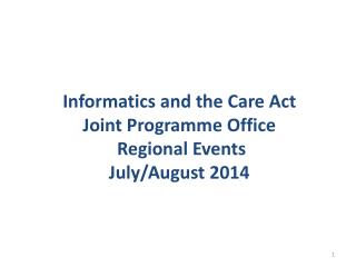 Informatics and the Care Act Joint Programme Office  Regional Events July/August 2014