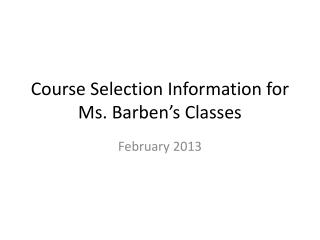 Course Selection Information for Ms.  Barben's  Classes