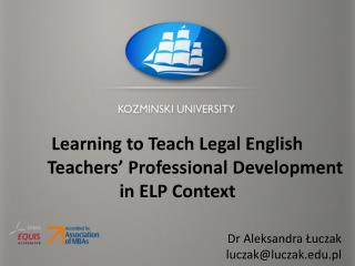 Learning to Teach Legal English         Teachers'  P rofessional D evelopment in ELP  C ontext