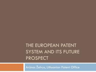 The  EUROPEAN PATENT SYSTEM AND ITS FUTURE PROSPECT