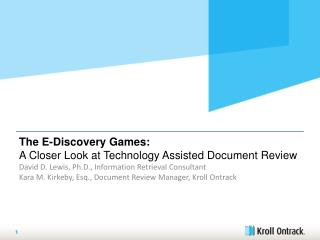 The E-Discovery Games: A Closer Look at Technology Assisted Document Review David D. Lewis, Ph.D., Information Retrieva