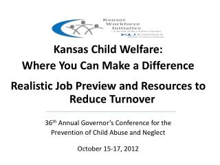 Kansas Child Welfare:   Where You Can Make a Difference Realistic Job Preview and Resources to Reduce Turnover 36 th  A