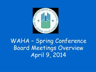 WAHA – Spring Conference Board Meetings Overview April 9, 2014