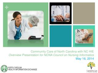 Community Care of North Carolina with NC HIE Overview Presentation for NCNA Council on Nursing Informatics May 16, 2014