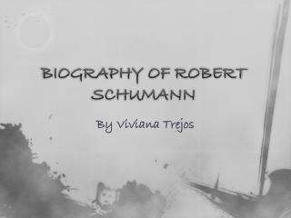 BIOGRAPHY OF ROBERT SCHUMANN